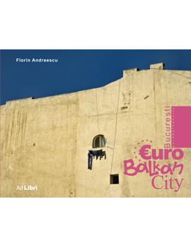 Bucuresti - EuroBalkanCity